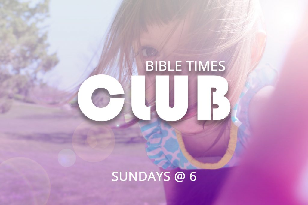 Bible Times Club Kids 5th grade and below Sundays @ 6