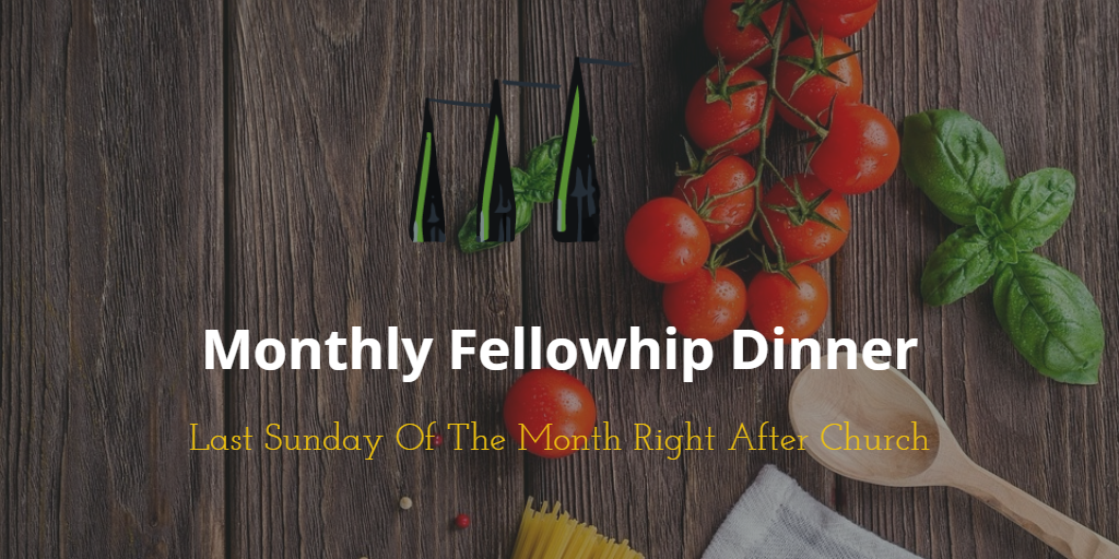 Monthly Fellowship Dinner - Every Last Sunday after church